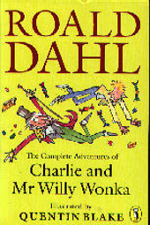 The complete adventures of Charlie and mr. Willy Wonka / Roald Dahl ; ill. by Quentin Blake