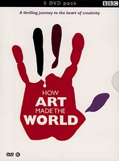 How art made the world : a thrilling journey to the heart of creativity