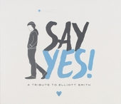 Say yes! : a tribute to Elliott Smith