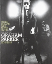 These dreams will never sleep : The best of Graham Parker 1976-2015