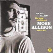 I'm not talkin' : the song stylings of Mose Allison 1957-1971