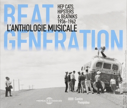 Beat generation : l'anthologie musicale 1936-1962 : hep cats, hipsters & beatniks
