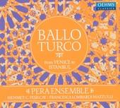 Ballo Turco : From Venice to Istanbul