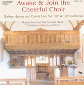 Awake & join the cheerful choir : Gallery hymns and carols from the 18th & 19th centuries