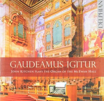 Gaudeamus igitur : John Kitchen plays the organ of the McEwan Hall