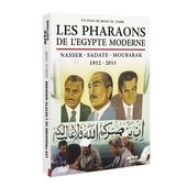 Les pharaons de l'Égypte moderne : Nasser, Sadate, Moubarak : 1952-2011