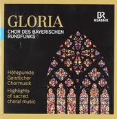 Gloria : Höhepunkte geistlicher Chormusik