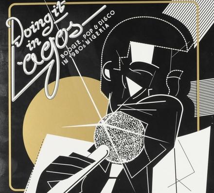 Doing it in Lagos : boogie, pop & disco in 1980s Nigeria