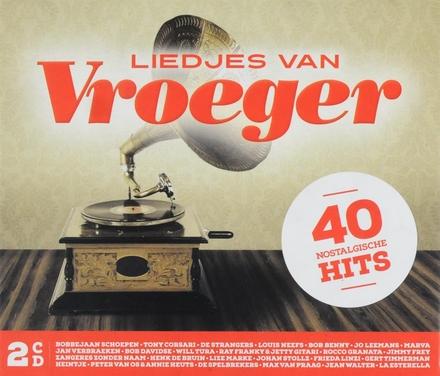 Liedjes van vroeger : 40 nostalgische hits. [Volume 1]