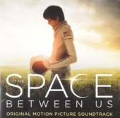 The space between us : original motion picture soundtrack