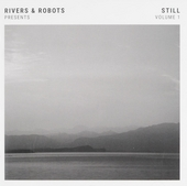 Rivers & Robots presents Still. vol.1