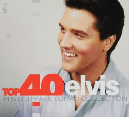 Top 40 Elvis : his ultimate Top 40 collection