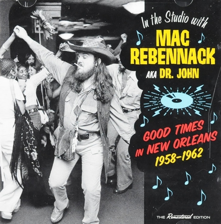In the studio with Mac Rebennack aka Dr. John : good times in New Orleans 1958-1962
