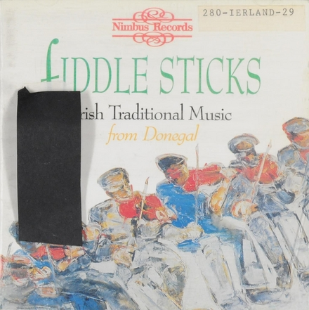 Fiddle sticks : Irish tradition music from Donegal