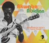 Akwaba Abidjan : Afrofunk in 1970's Ivory Coast