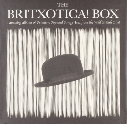 The Britxotica! box : 3 amazing albums of primitive pop and savage jazz from the wild British isles!