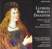 Lucrezia Borgia's daughter : princess, nun and musician - motets from a 16th century convent