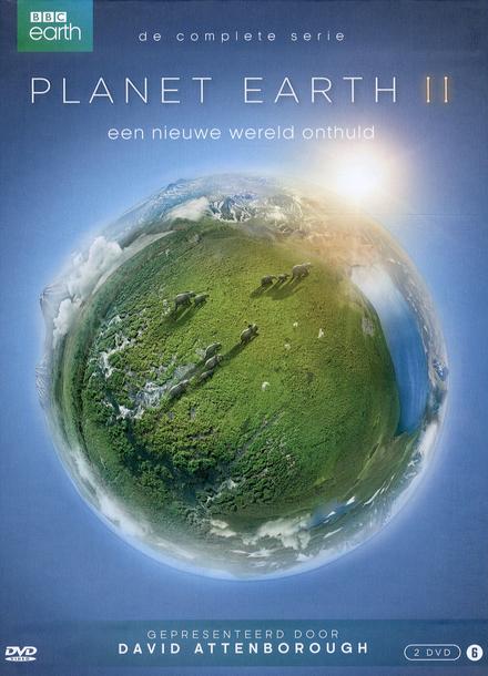 Planet earth. II, Een nieuwe wereld onthuld : de complete serie