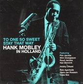 Hank Mobley in Holland : To one so sweet stay that way