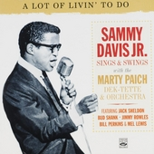 A lot of livin' to do : Sammy Davis Jr. sings & swings with The Marty Paich Dek-Tette & Orchestra