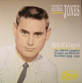 Birth of a legend : The truly complete Starday and Mercury recordings 1954-1961