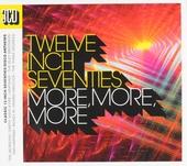 Twelve inch seventies : more, more, more