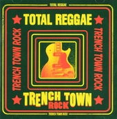 Total reggae : Trench Town rock