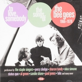 To love somebody : The songs of The Bee Gees 1966-1970
