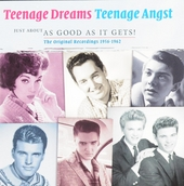 Teenage dreams teenage angst : Just about as good as it gets! - The original recordings 1956-1962