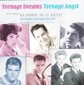 Teenage dreams teenage angst : Just about as good as it gets! - The original recordings 1956-1962