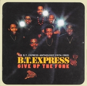 Give up the funk : The B.T. Express anthology 1974-1982