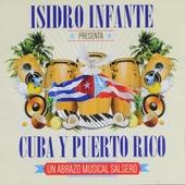 Isidro Infante presenta Cuba y Puerto Rico : Un abrazo musical salsero