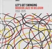 Let's get swinging : modern jazz in Belgium 1950-1970