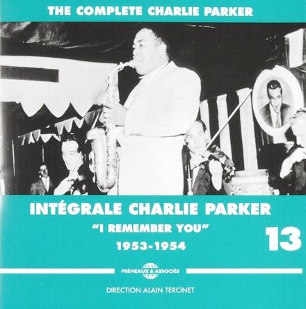 Intégrale Charlie Parker : I remember you. Vol. 13, 1953-1954