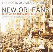 The roots of American music : New Orleans - Take me to the mardi gras
