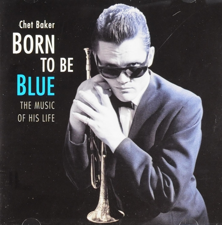 Born to be blue : the music of his life