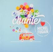 Chante la vie chante : Love Michel Fugain