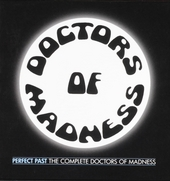 Perfect past : The complete Doctors Of Madness