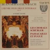 Jean-Sébastien Bach : oeuvre pour orgue intégrale. Vol. 8, Les chorals Schübler/ Passacaille et fugue