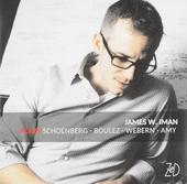 James W. Iman plays Schoenberg, Boulez, Webern, Amy