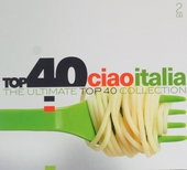 Top 40 ciao Italia : the ultimate top 40 collection