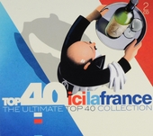 Top 40 ici la France : the ultimate top 40 collection