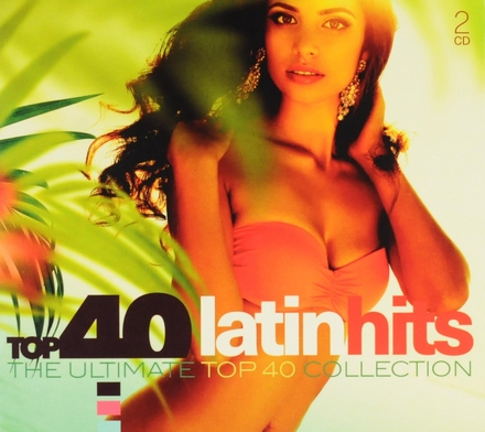 Top 40 latin hits : the ultimate top 40 collection