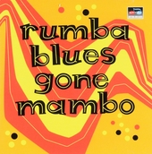 Rumba blues : Gone mambo