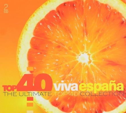 Top 40 viva España : the ultimate top 40 collection