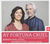 Ay fortuna cruel : l'âge d'or de la musique espagnole
