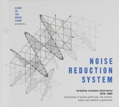 Noise reduction system : formative European electronica 1974-1984 : excursions in proto-synth pop, diy techno, nois...