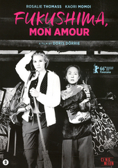 Fukushima, mon amour / written and directed by Doris Dörrie