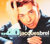 Top 40 Jacques Brel : his ultimate top 40 collection
