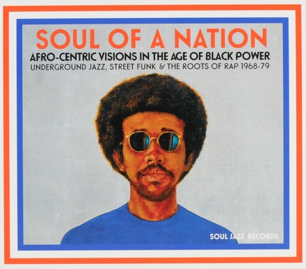 Soul of a nation : Afro-centric visions in the age of black power : underground jazz, street funk & the roots of rap 1968-79